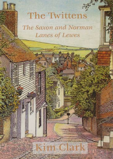 The Twittens - The Saxon and Norman Lanes of Lewes, by Kim Clark